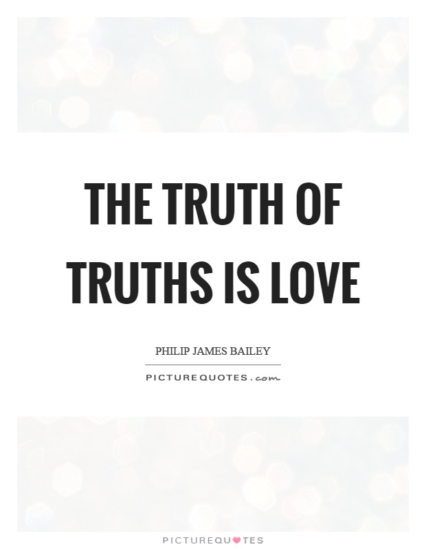 The truth of truths is love Picture Quote #1