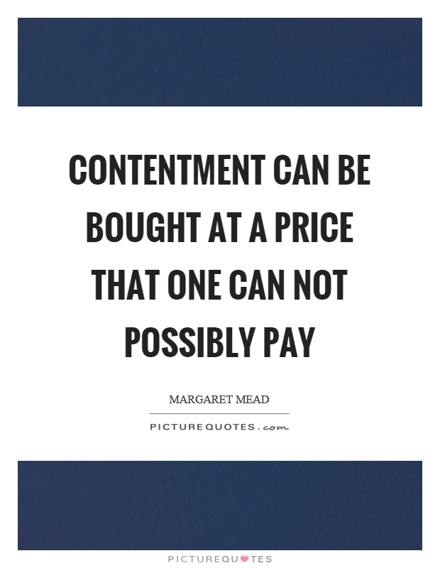 Contentment can be bought at a price that one can not possibly pay Picture Quote #1