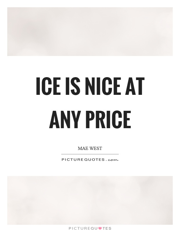 Ice is nice at any price Picture Quote #1