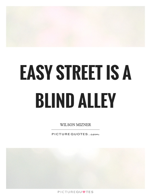 Easy street is a blind alley Picture Quote #1