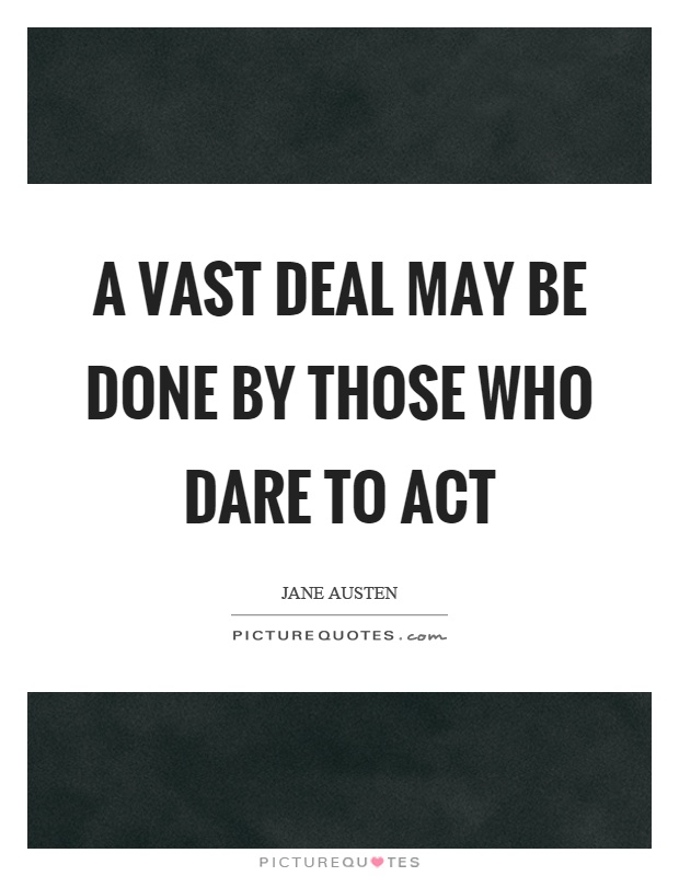 A vast deal may be done by those who dare to act Picture Quote #1