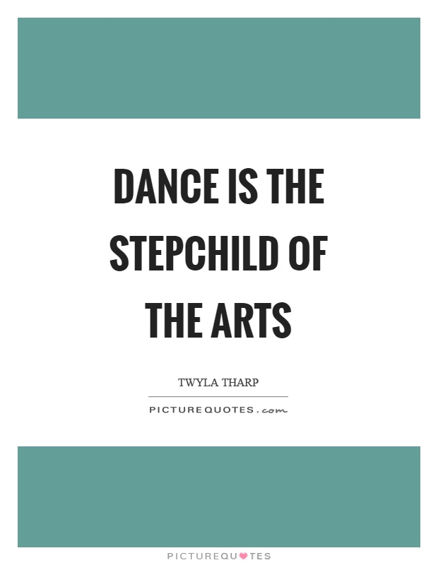 Dance is the stepchild of the arts Picture Quote #1
