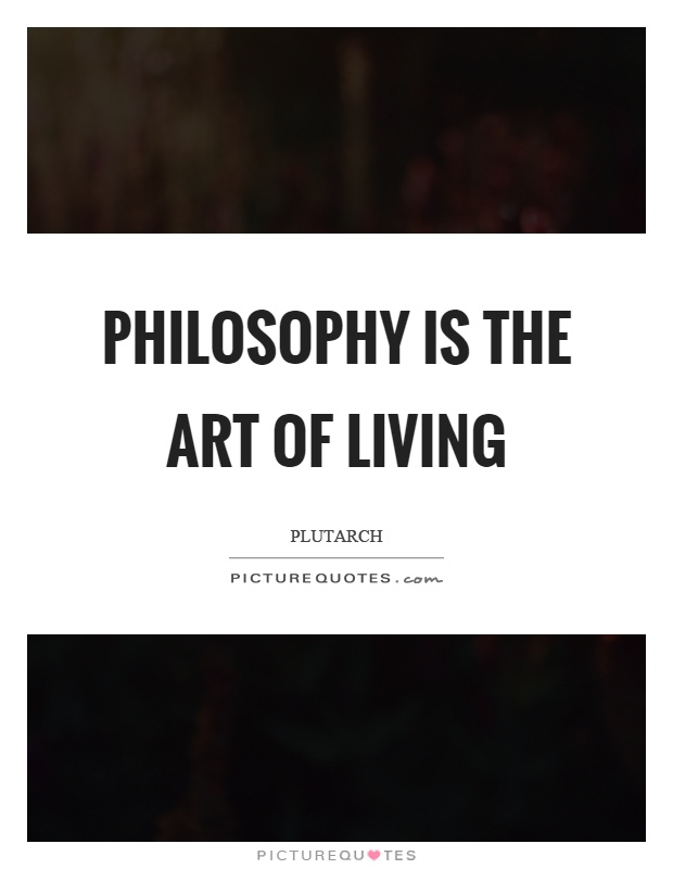 Philosophy is the art of living Picture Quote #1