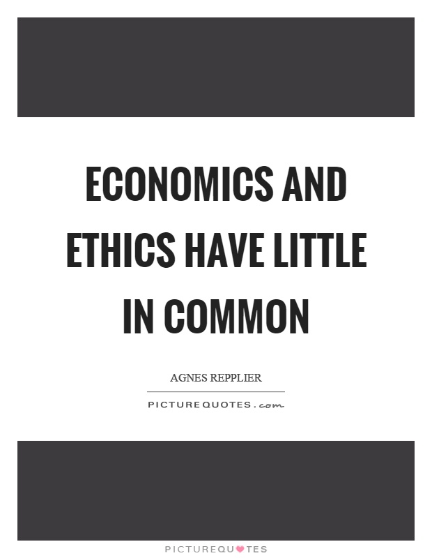 Economics and ethics have little in common Picture Quote #1
