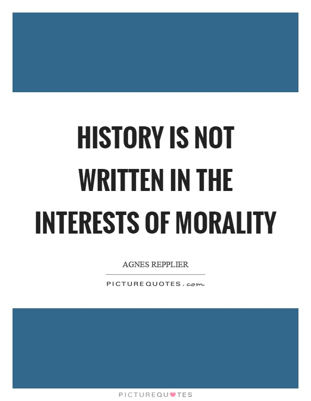 History is not written in the interests of morality Picture Quote #1