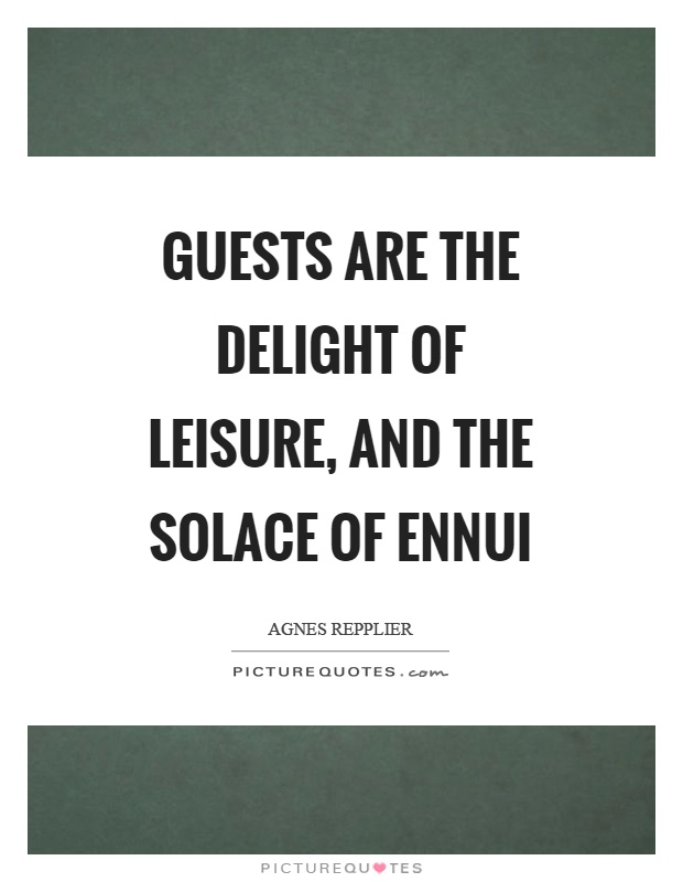 Guests are the delight of leisure, and the solace of ennui Picture Quote #1