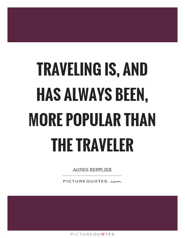Traveling is, and has always been, more popular than the traveler Picture Quote #1