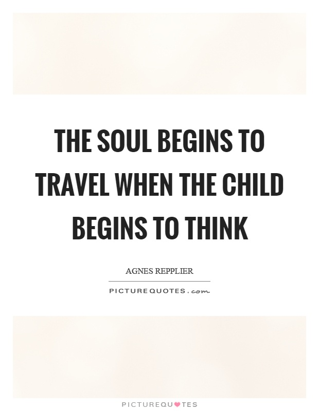 The soul begins to travel when the child begins to think Picture Quote #1