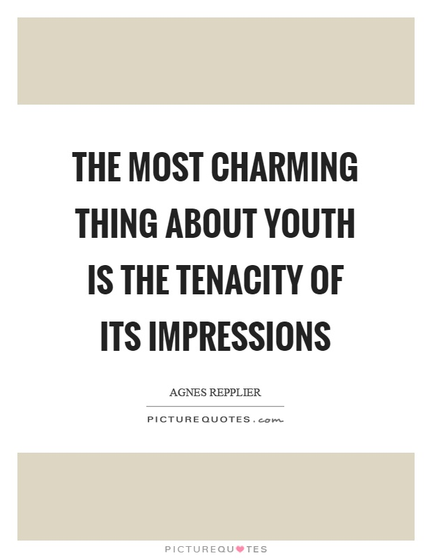 The most charming thing about youth is the tenacity of its impressions Picture Quote #1