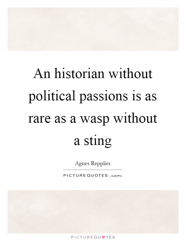 An historian without political passions is as rare as a wasp without a sting Picture Quote #1