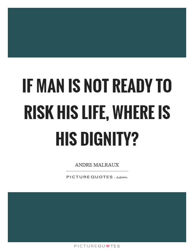If man is not ready to risk his life, where is his dignity? Picture Quote #1