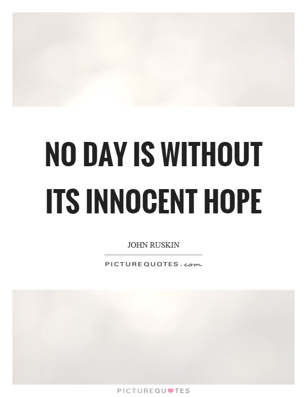 No day is without its innocent hope Picture Quote #1
