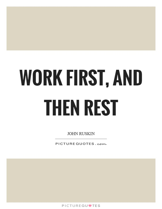 Work first, and then rest Picture Quote #1