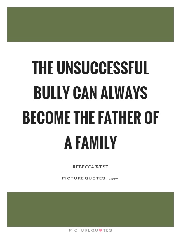 The unsuccessful bully can always become the father of a family Picture Quote #1