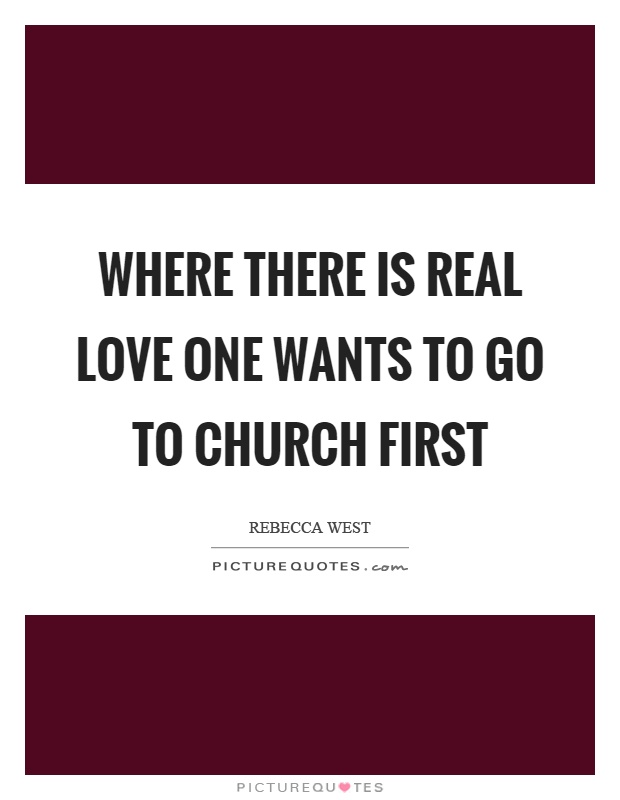 Where there is real love one wants to go to church first Picture Quote #1