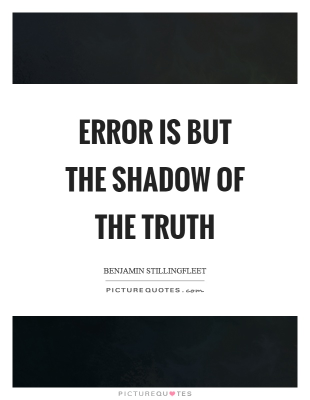 Error is but the shadow of the truth Picture Quote #1