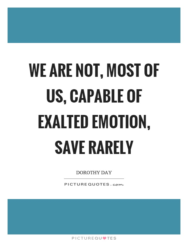 We are not, most of us, capable of exalted emotion, save rarely Picture Quote #1