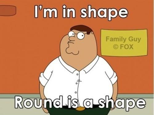 I'm in shape. Round is a shape Picture Quote #1