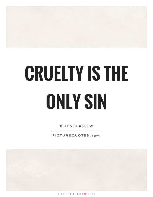 Cruelty is the only sin Picture Quote #1