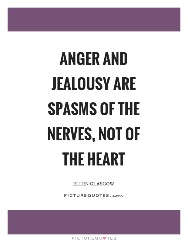 Anger and jealousy are spasms of the nerves, not of the heart Picture Quote #1