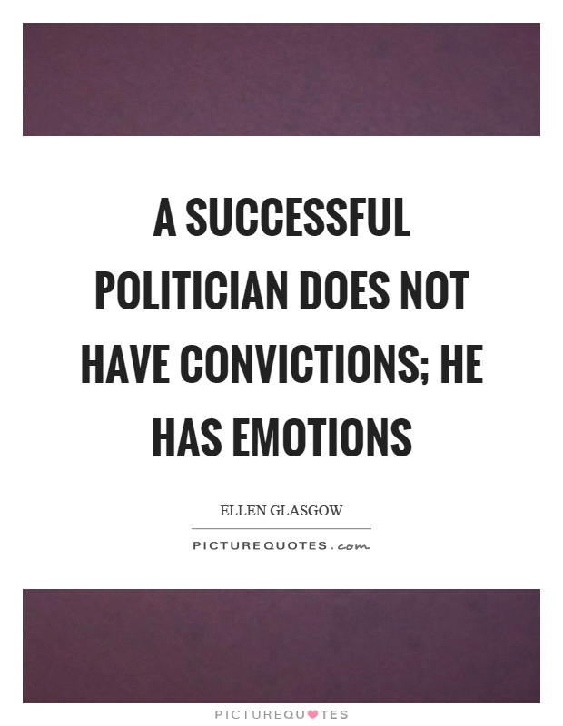 A successful politician does not have convictions; he has emotions Picture Quote #1