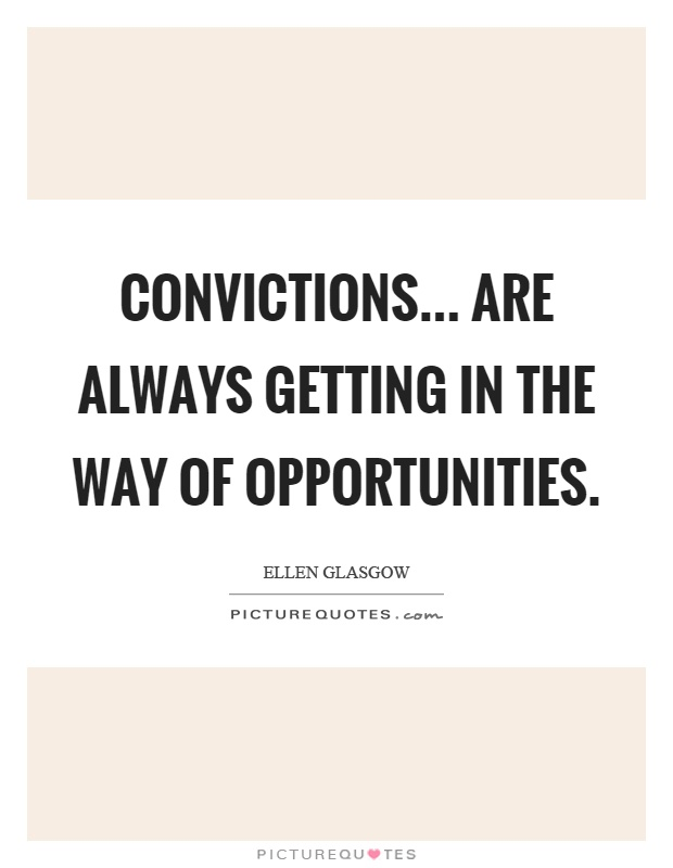 Convictions... are always getting in the way of opportunities Picture Quote #1