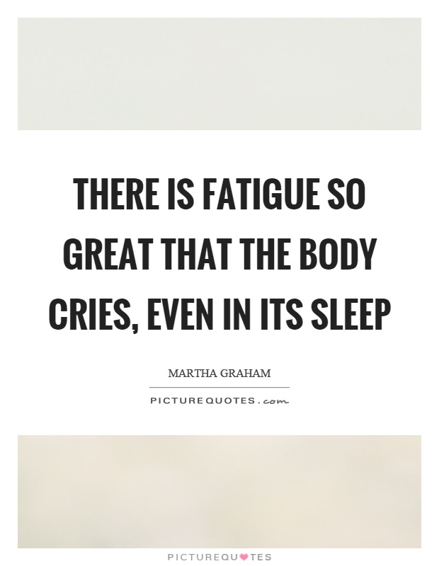 There is fatigue so great that the body cries, even in its sleep Picture Quote #1