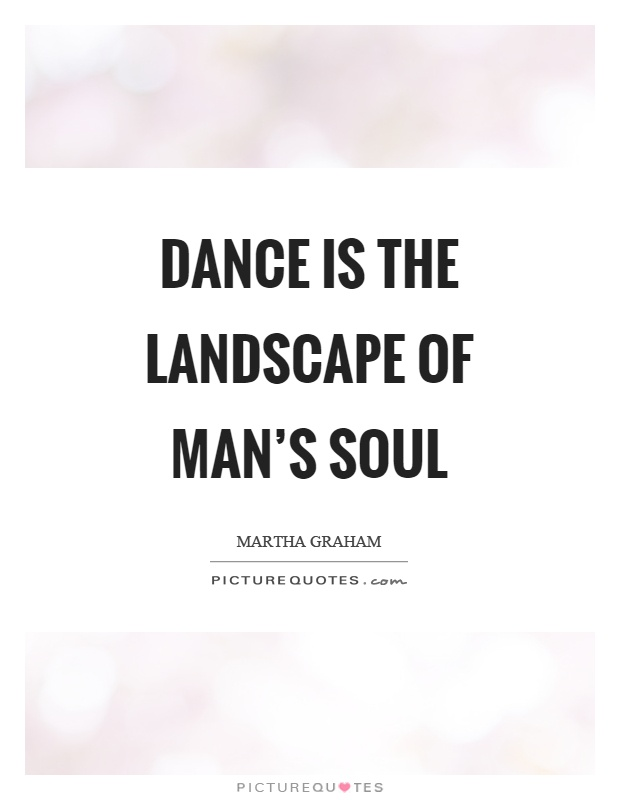 Dance is the landscape of man's soul Picture Quote #1