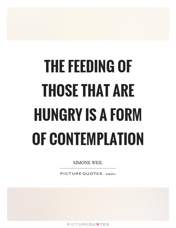 The feeding of those that are hungry is a form of contemplation Picture Quote #1
