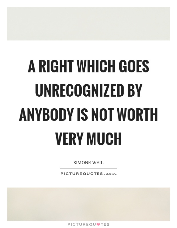 A right which goes unrecognized by anybody is not worth very much Picture Quote #1