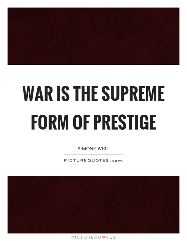 War is the supreme form of prestige Picture Quote #1
