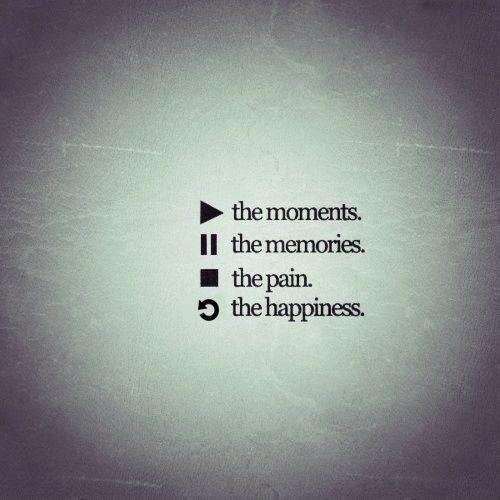 Play the moments. Pause the memories. Stop the pain. Replay the happiness Picture Quote #1