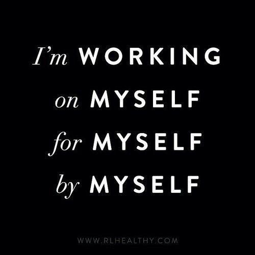 I'm working on myself, for myself, by myself Picture Quote #1