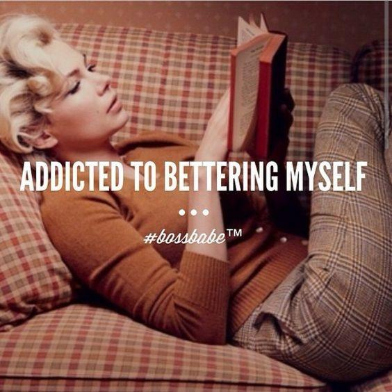 Addicted to bettering myself Picture Quote #1