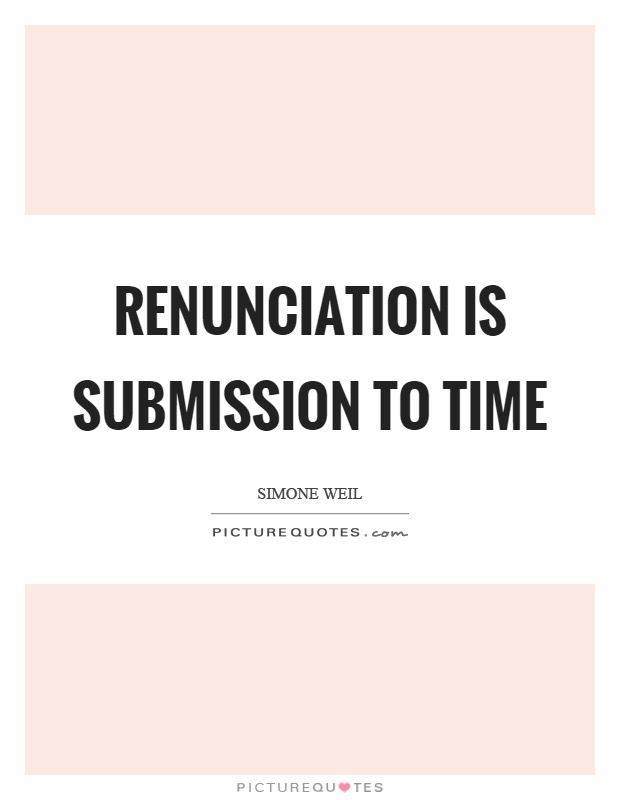 Renunciation is submission to time Picture Quote #1