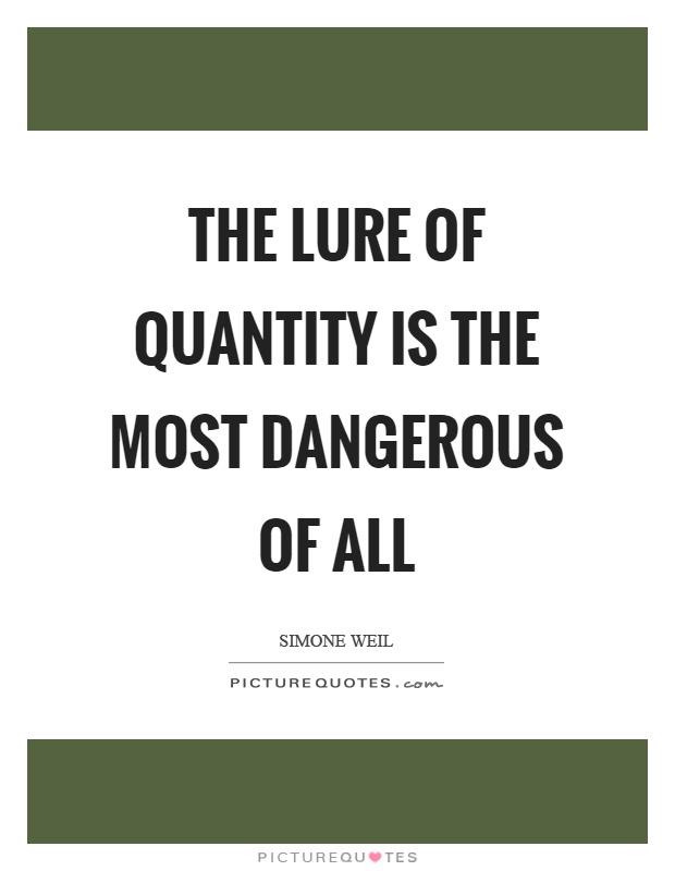 The lure of quantity is the most dangerous of all Picture Quote #1