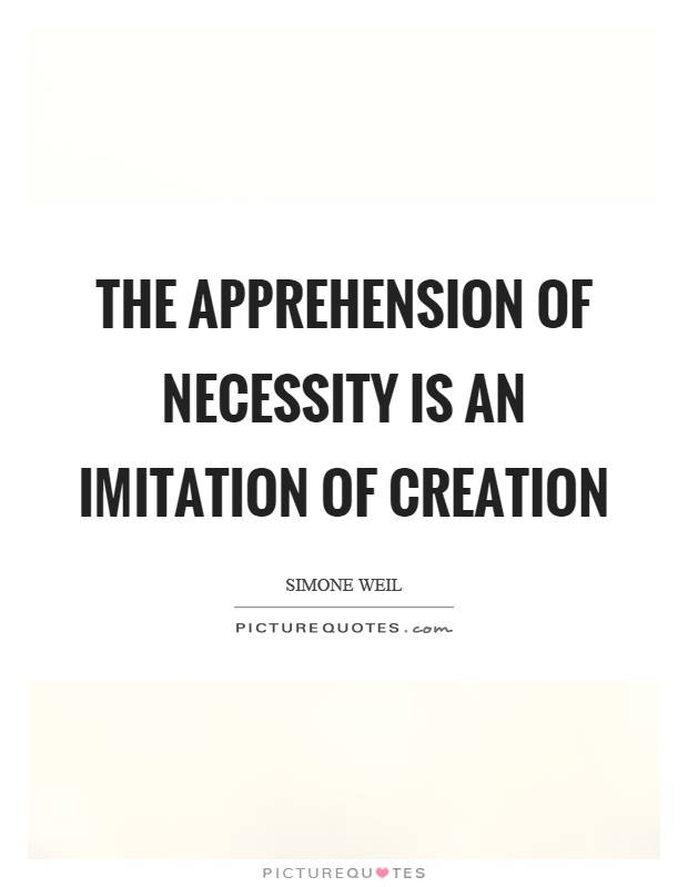 The apprehension of necessity is an imitation of creation Picture Quote #1