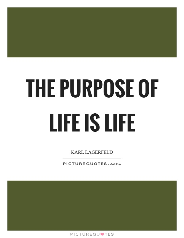The purpose of life is life Picture Quote #1