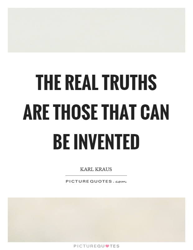 The real truths are those that can be invented Picture Quote #1