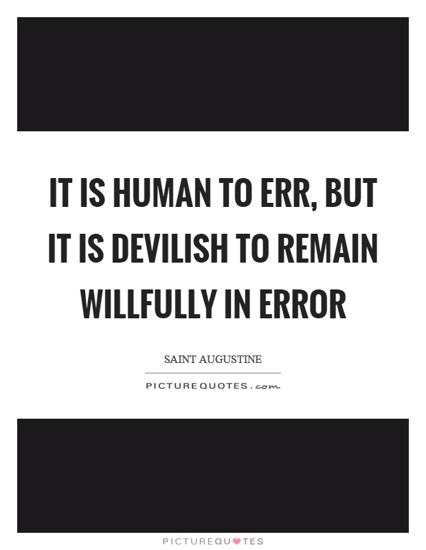 It is human to err, but it is devilish to remain willfully in error Picture Quote #1