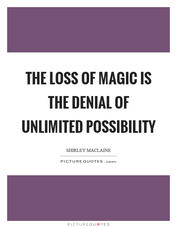 The loss of magic is the denial of unlimited possibility Picture Quote #1