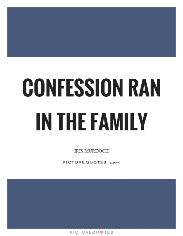 Confession ran in the family Picture Quote #1