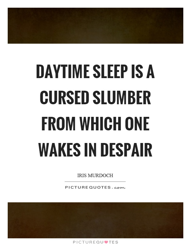 Daytime sleep is a cursed slumber from which one wakes in despair Picture Quote #1