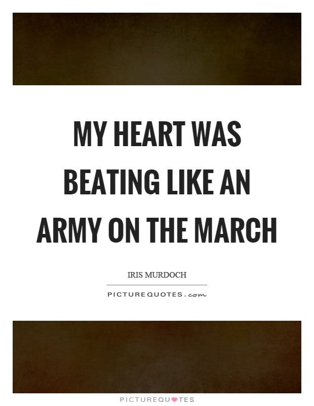 My heart was beating like an army on the march Picture Quote #1