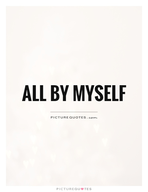 All by myself Picture Quote #1