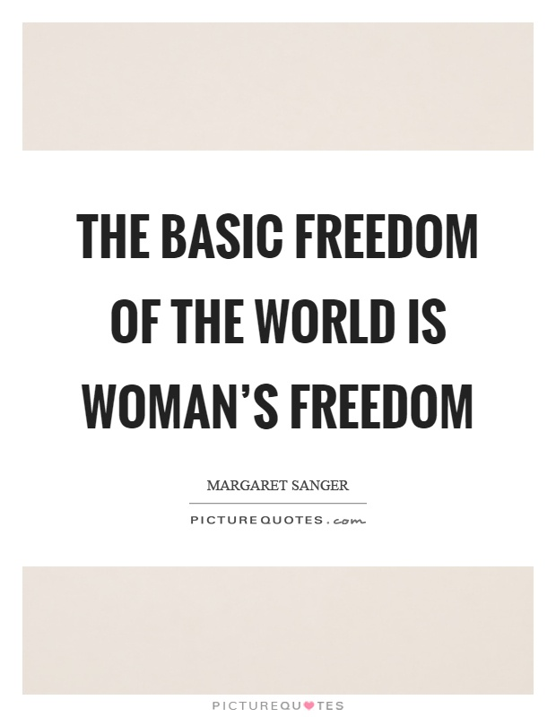 The basic freedom of the world is woman's freedom Picture Quote #1
