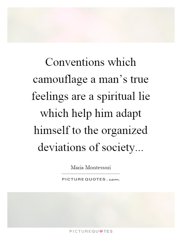 Conventions which camouflage a man's true feelings are a spiritual lie which help him adapt himself to the organized deviations of society Picture Quote #1