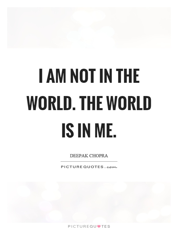 I am not in the world. The world is in me Picture Quote #1