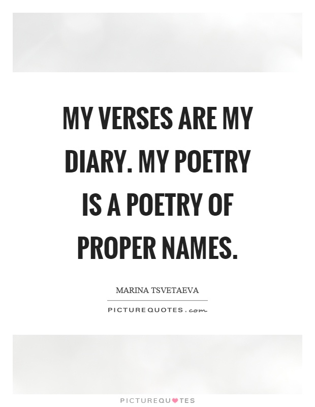 My verses are my diary. My poetry is a poetry of proper names Picture Quote #1