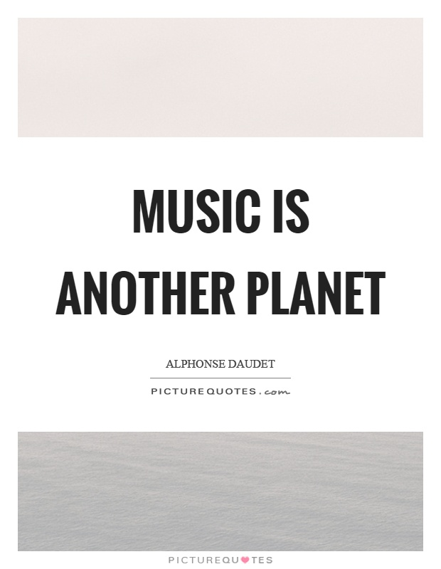 Music is another planet Picture Quote #1